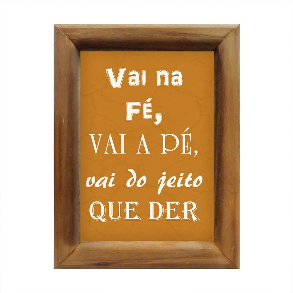 Quadro Vai na Fé, Vai A pé, Vai do Jeito que Der Amarelo em Madeira - 26x20 cm