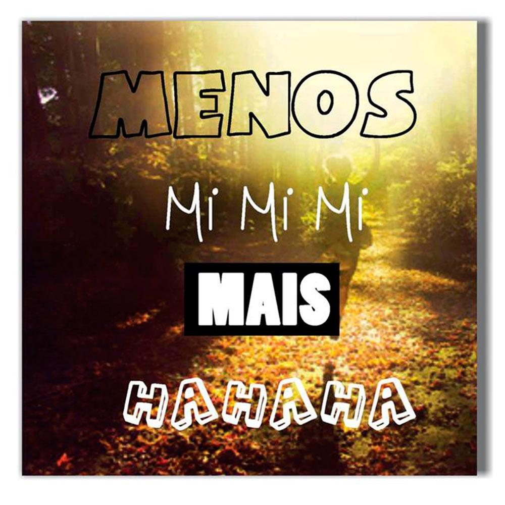 Tela Menos MiMiMi Mais HaHaHa Impressa em Tecido Estrutura em Madeira - 50x50 cm