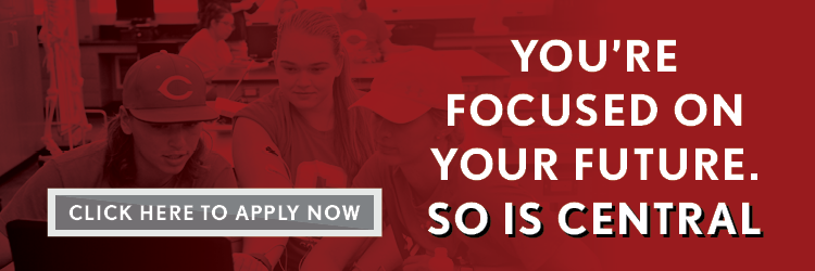 You're focused on your future. So is Central. Apply Now.