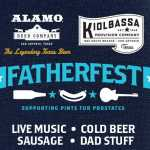 Fatherfest presented by Alamo Beer Company and Kiolbassa 2019