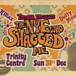 Tremor presents: THE NYE WHO SHAGGED ME 2017
