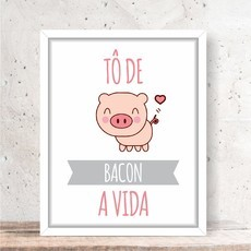 Quadro Decorativo - TÔ DE BACON A VIDA