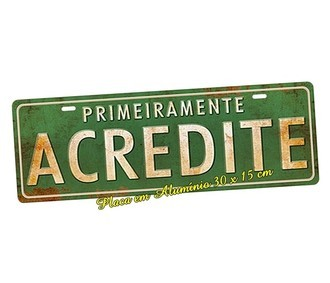 Placa de Carro Decorativa Primeiramente Acredite