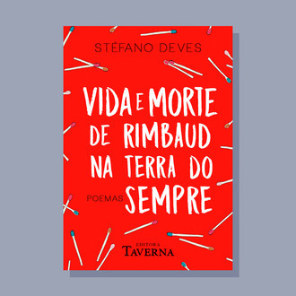 Vida e morte de Rimbaud na terra do sempre - Stéfano Deves