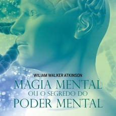 Magia Mental ou o Segredo do Poder Mental