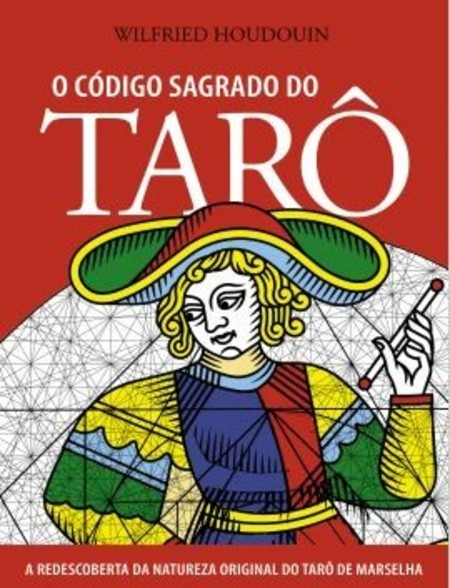 O Código Sagrado do Tarô, de Wilfried Houdouin