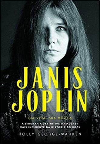 Janis Joplin  Sua Vida, Sua Música, de Holly George-Warren