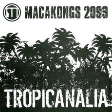 Macakongs 2099- Tropicanalia (2007)
