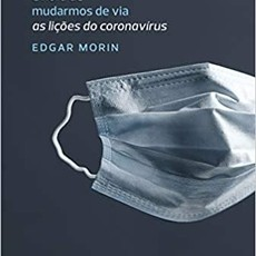 É hora de mudarmos de via: As lições do coronavírus, de Edgar Morin