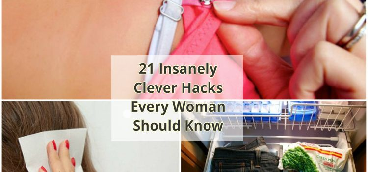 21 insanely clever hacks every woman should know