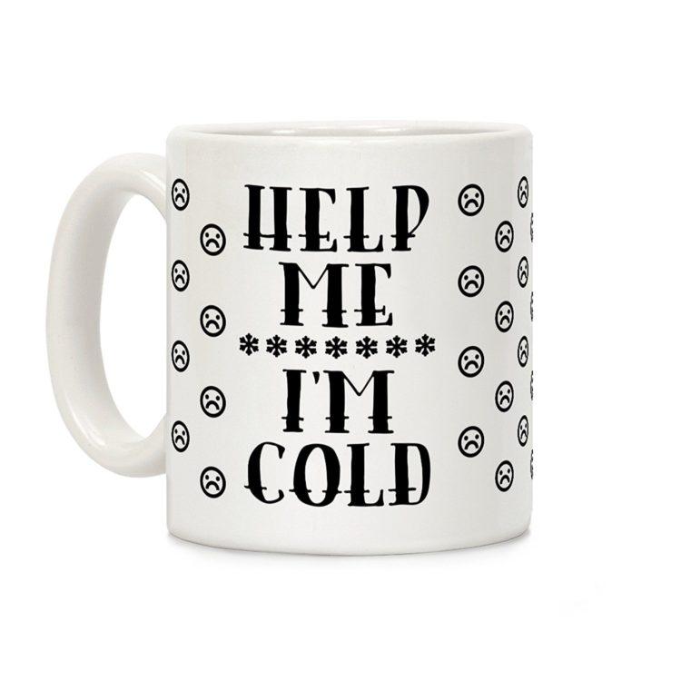 Image of mug that says Help me I'm Cold