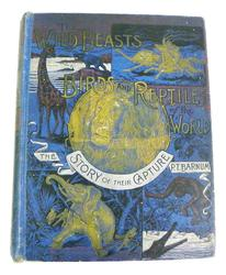 Rare 1894 Wild Beasts, Birds, Reptiles by P.T. Barnum
