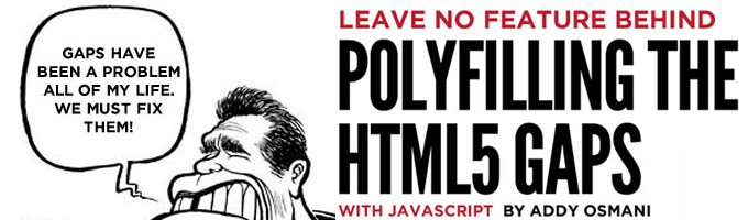 Polyfilling the HTML5 Gaps by Addy Osmani