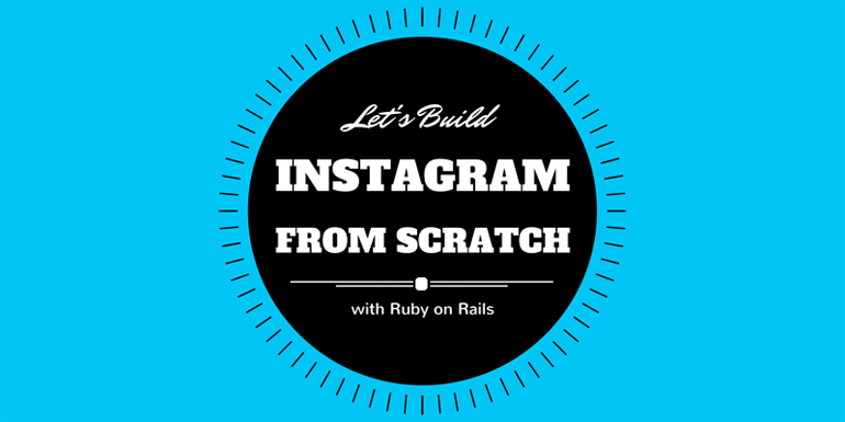 Let's Build Instagram From Scratch with Ruby on Rails