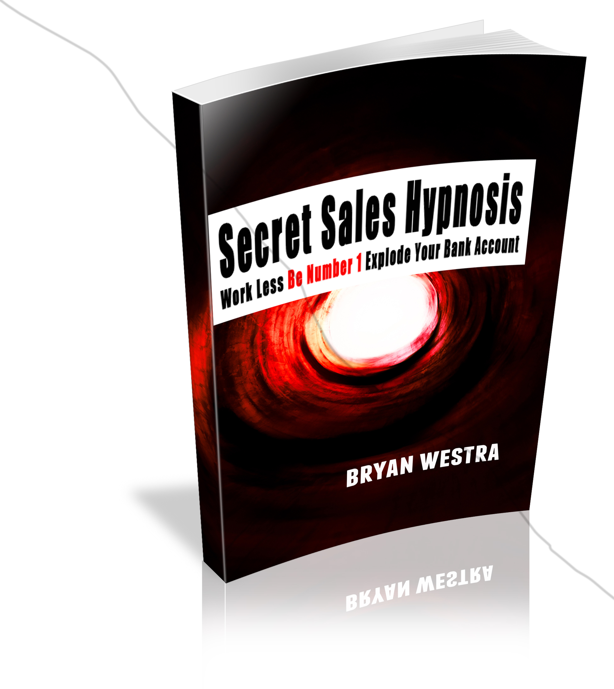 Secret Sales Hypnosis: Work Less, Be Number 1, Explode Your Bank Account [ebook version PDF]