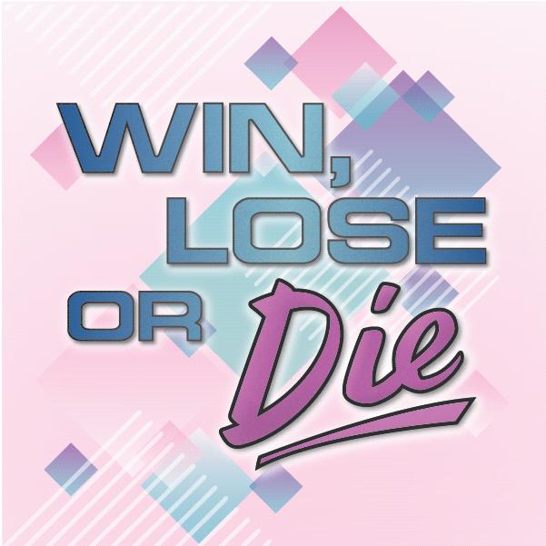 Win, Lose, or Die