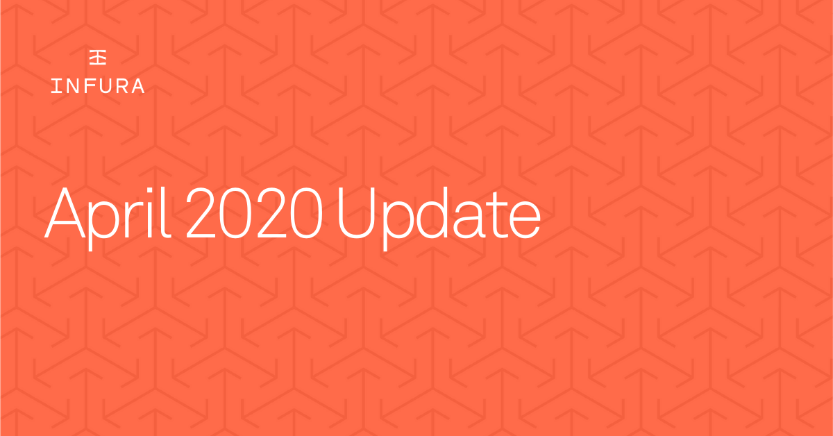 Infura April 2020 Update