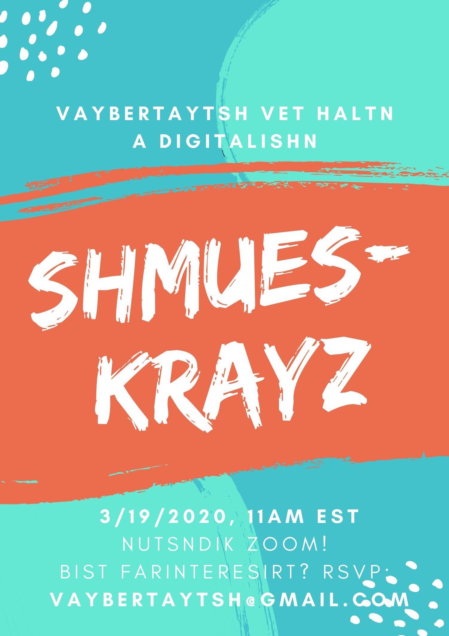 "<p>Dig­i­tal poster for Vay­ber­tayt­sh's first online <em>shmueskrayz</em> in March&nbsp;<span class=""numbers"">2020</span>.</p>"