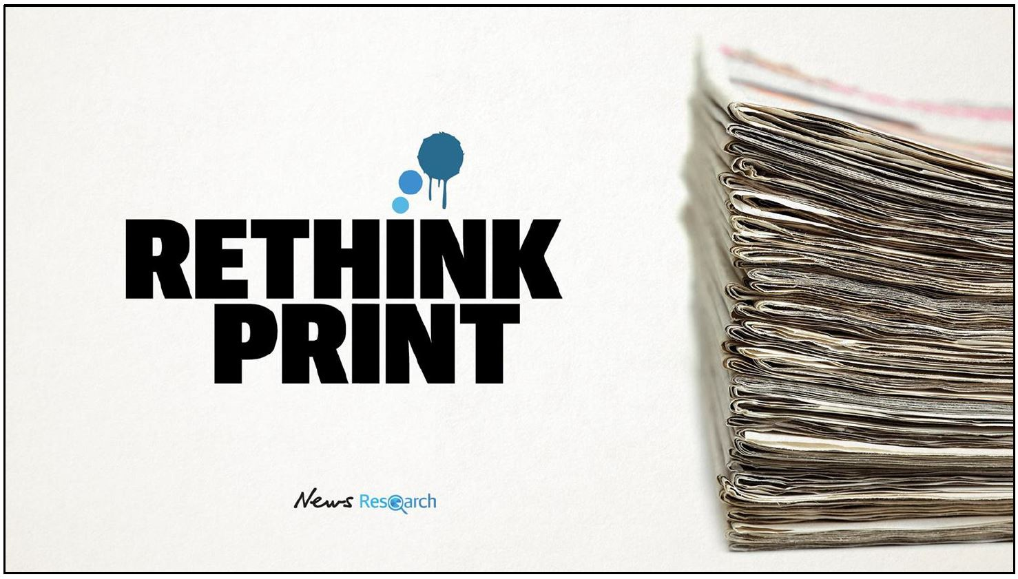 RETHINK PRINT : Challenging Perceptions of Newspapers