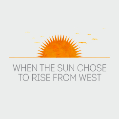 When the sun chose to rise from West