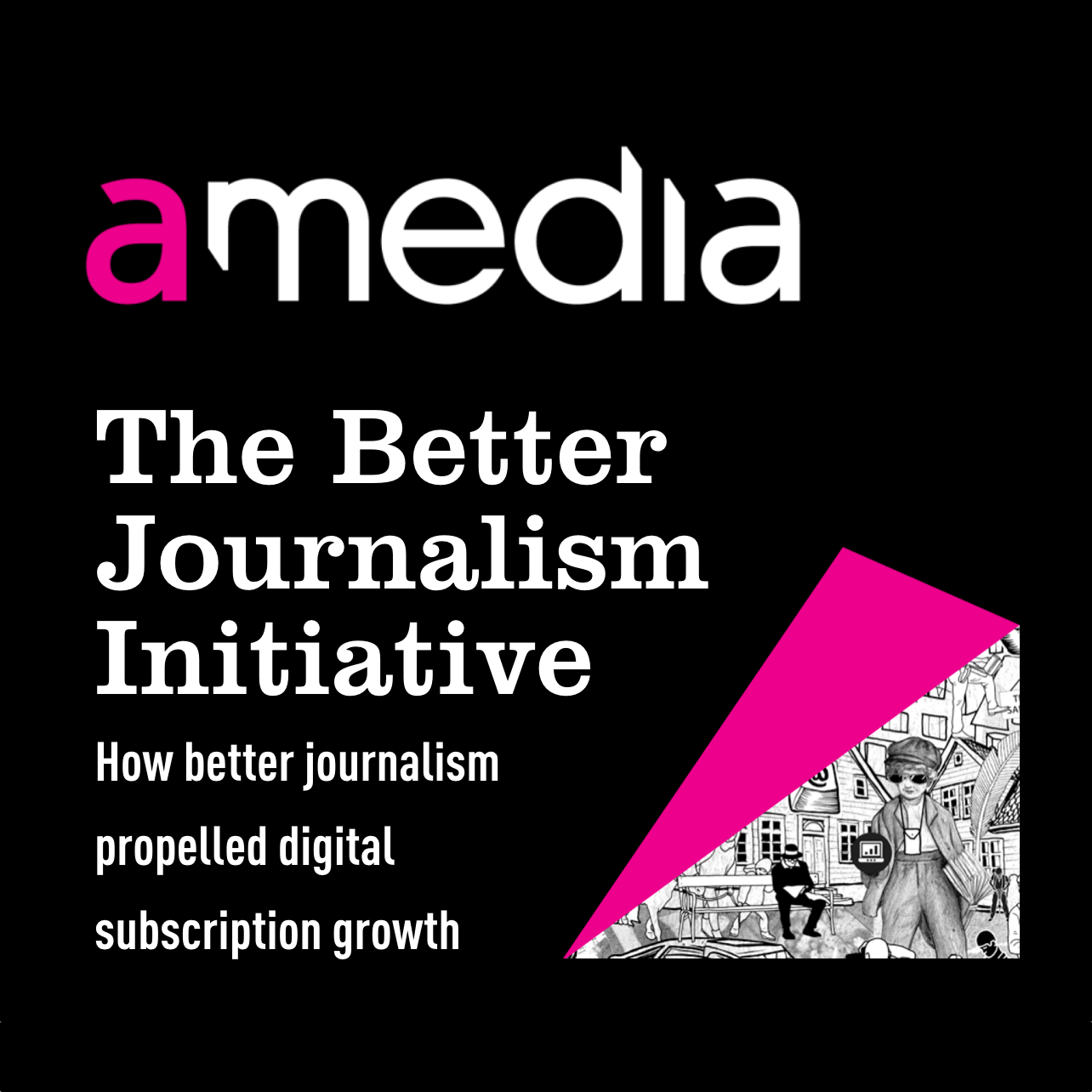 The Better Journalism Initiative: How better journalism propelled digital subscription growth