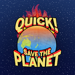 Quick! Save the Planet