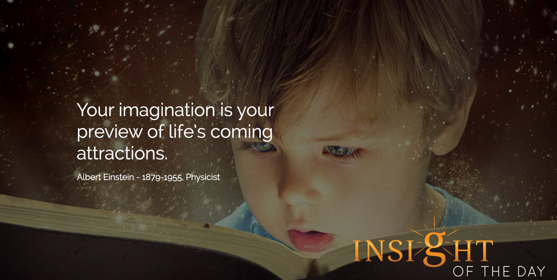 Motivational quote: Your imagination is your preview of life's coming attractions. - Albert Einstein - 1879-1955, Physicist
