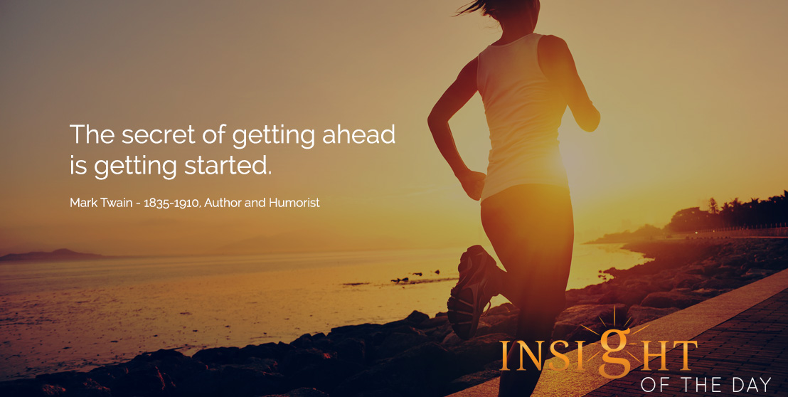 Motivational quote: The secret of getting ahead is getting started. - Mark Twain - 1835-1910, Author and Humorist