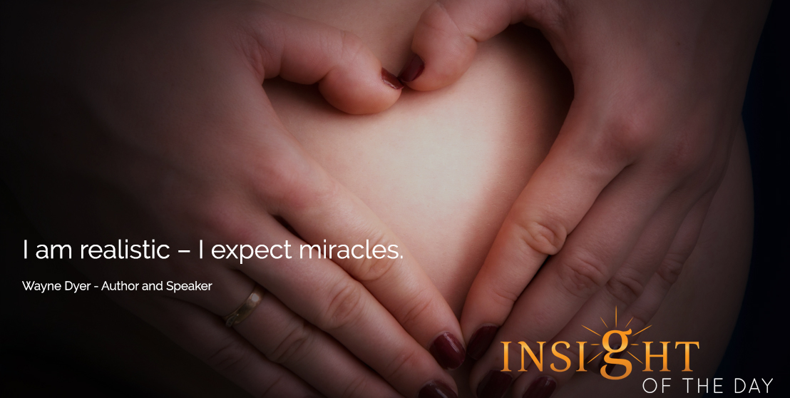 motivational quote:I am realistic – I expect miracles. - Wayne Dyer - Author and Speaker