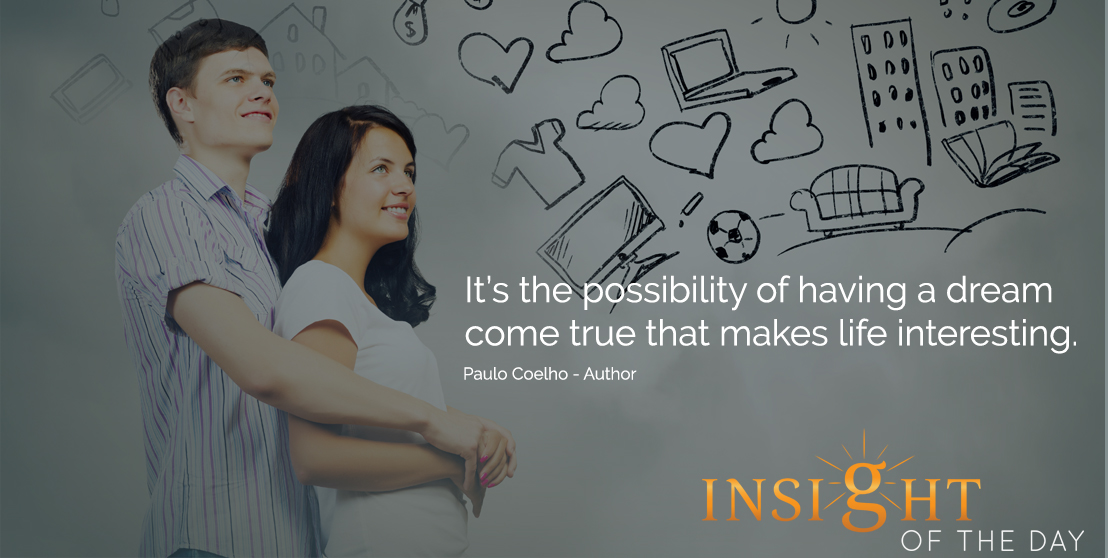 inspirational quote: It's the possibility of having a dream come true that makes life interesting. - Paulo Coelho - Author