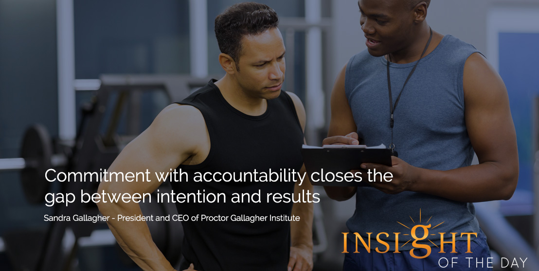 motivational quote: Commitment with accountability closes the gap between intention and results. - Sandra Gallagher - President and CEO of Proctor Gallagher Institute