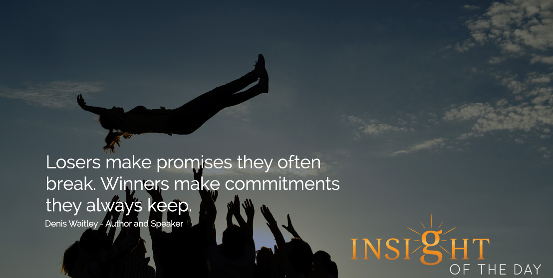 motivational quote: Losers make promises they often break. Winners make commitments they always keep. - Denis Waitley - Author and Speaker