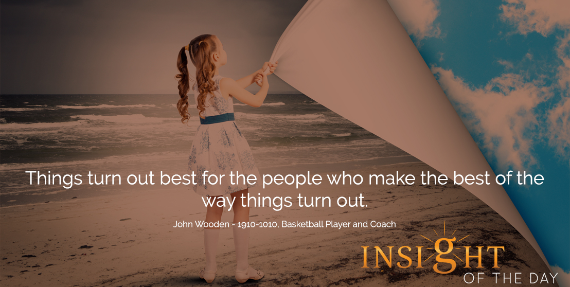 motivational quote: Things turn out best for the people who make the best of the way things turn out. - John Wooden - 1910-1010, Basketball Player and Coach