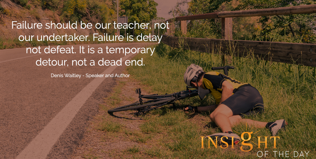 motivational quote: Failure should be our teacher, not our undertaker. Failure is delay not defeat. It is a temporary detour, not a dead end. - Denis Waitley - Speaker and Author