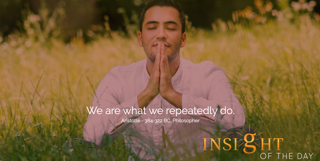 motivational quote: We are what we repeatedly do. - Aristotle - 384-322 BC, Philosopher