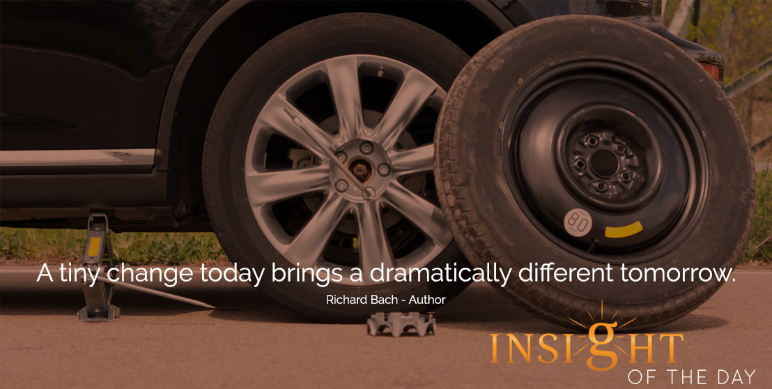 motivational quote: A tiny change today brings a dramatically different tomorrow. -Richard Bach - Author