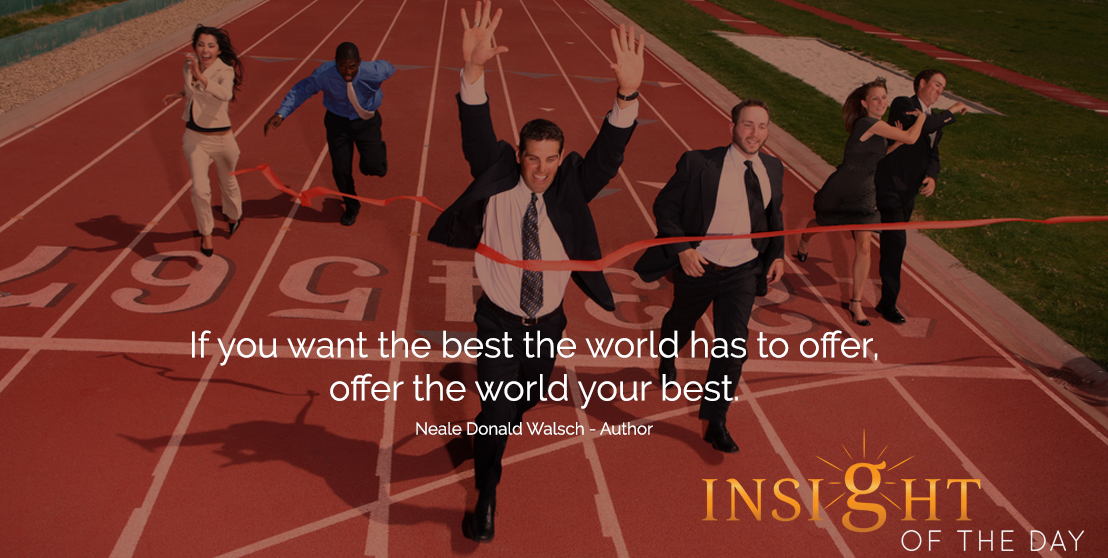 motivational quote: If you want the best the world has to offer, offer the world your best. - Neale Donald Walsch - Author