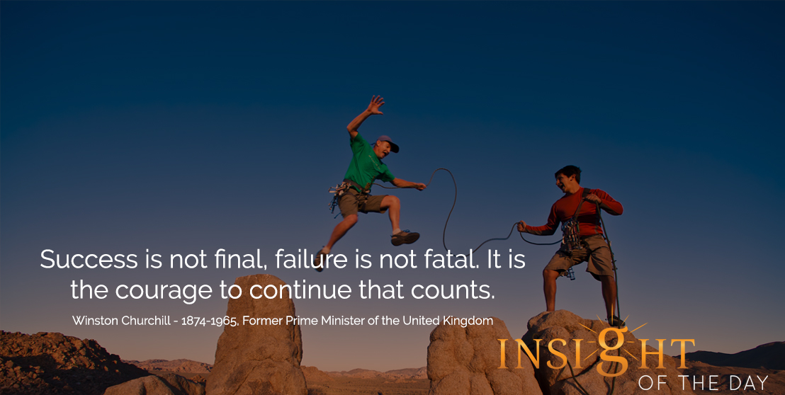 motivational quote: Success is not final, failure is not fatal. It is the courage to continue that counts. - Winston Churchill - 1874-1965, Former Prime Minister of the United Kingdom