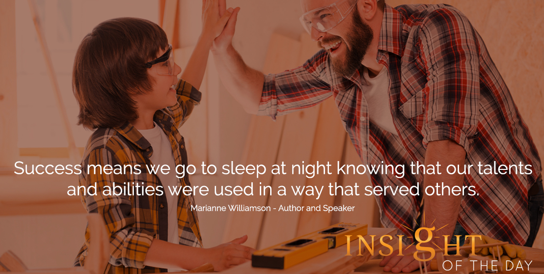 motivational quote: Success means we go to sleep at night knowing that our talents and abilities were used in a way that served others.  - Marianne Williamson - Author and Speaker