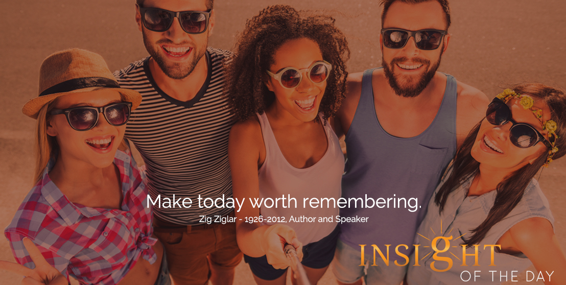 motivational quote: Make today worth remembering.  - Zig Ziglar - 1926-2012, Author and Speaker