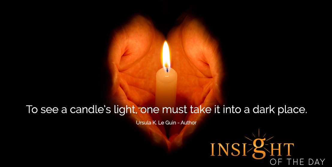 motivational quote: To see a candle's light, one must take it into a dark place.  - Ursula K. Le Guin - Author