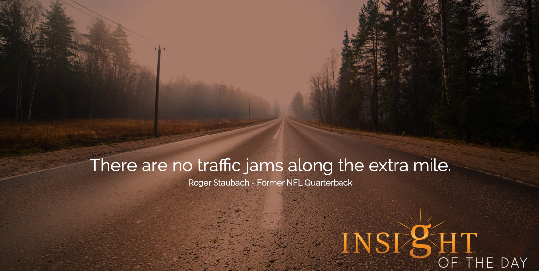 motivational quote: There are no traffic jams along the extra mile.  - Roger Staubach - Former NFL Quarterback