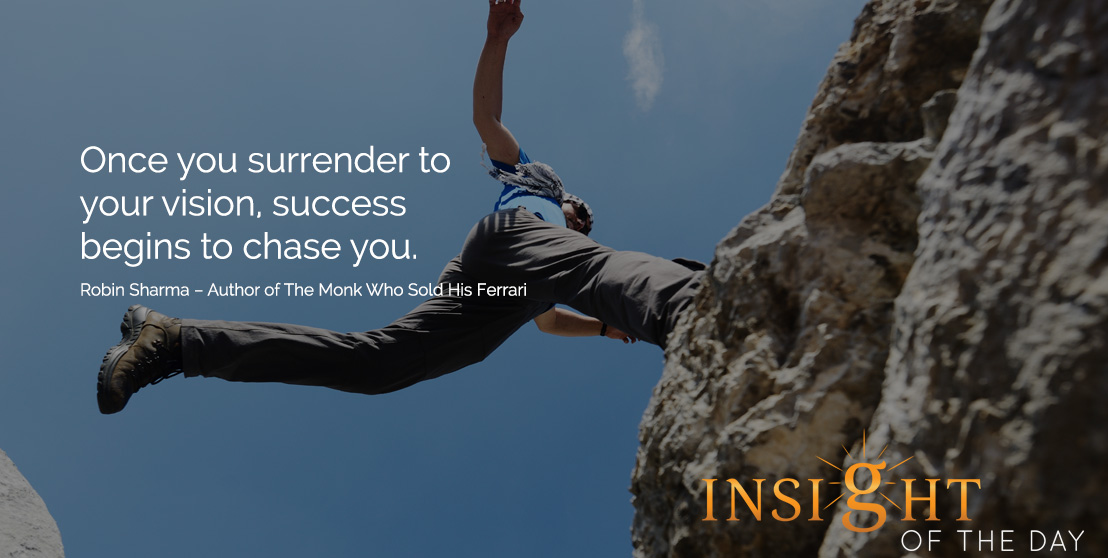 motivational quote: Once you surrender to your vision, success begins to chase you. - Robin Sharma – Author of The Monk Who Sold His Ferrari