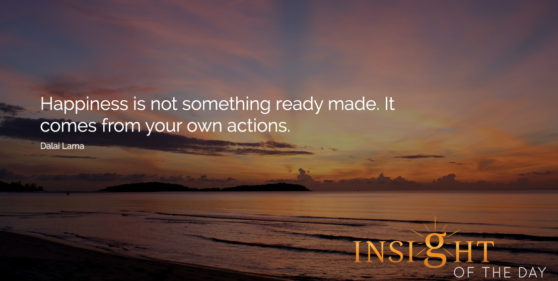 motivational quote: Happiness is not something ready made. It comes from your own actions. - Dalai Lama