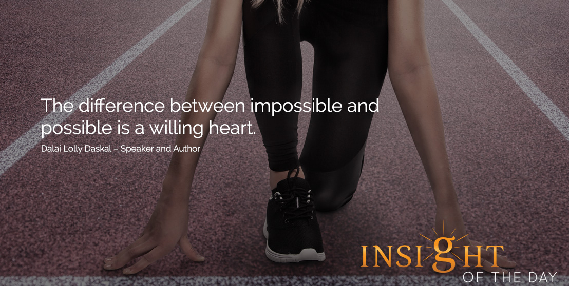 motivational quote: The difference between impossible and possible is a willing heart. - Lolly Daskal