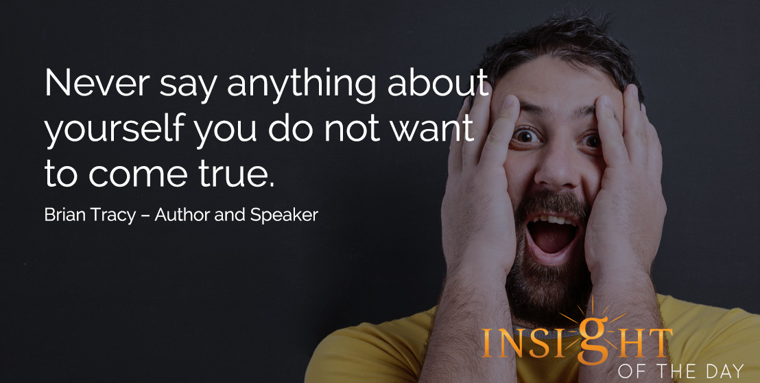 motivational quote: Never say anything about yourself you do not want to come true.
