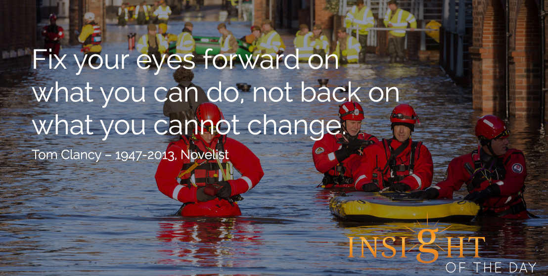 motivational quote: Fix your eyes forward on what you can do, not back on what you cannot change.  Tom Clancy – 1947-2013, Novelist