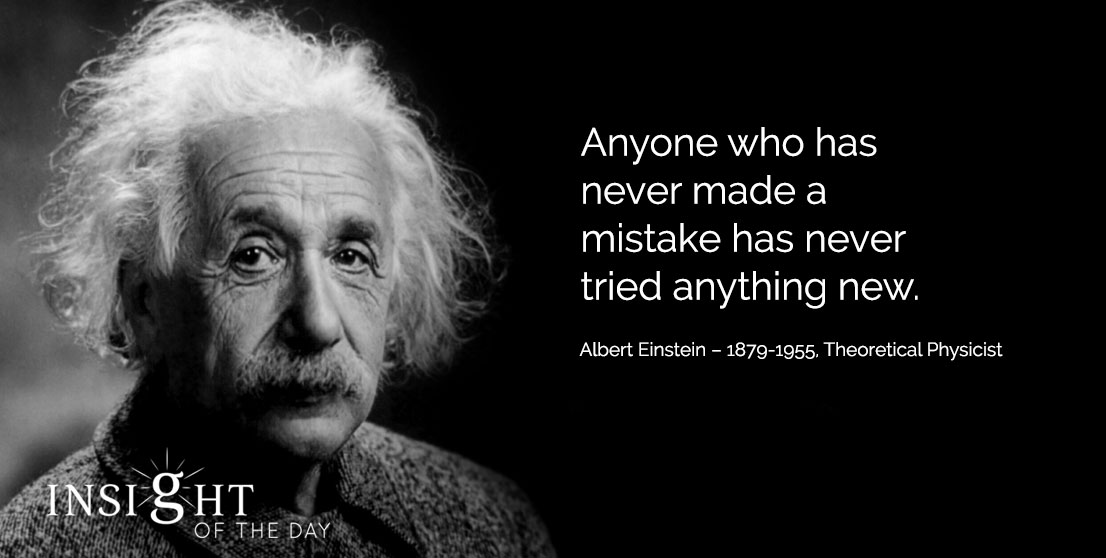 motivational quote: Anyone who has never made a mistake has never tried anything new. - Albert Einstein – 1879-1955, Theoretical Physicist