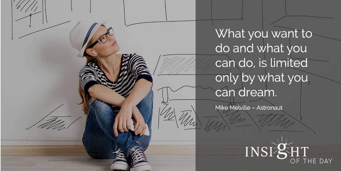 motivational quote: What you want to do and what you can do, is limited only by what you can dream. - Mike Melville – Astronaut