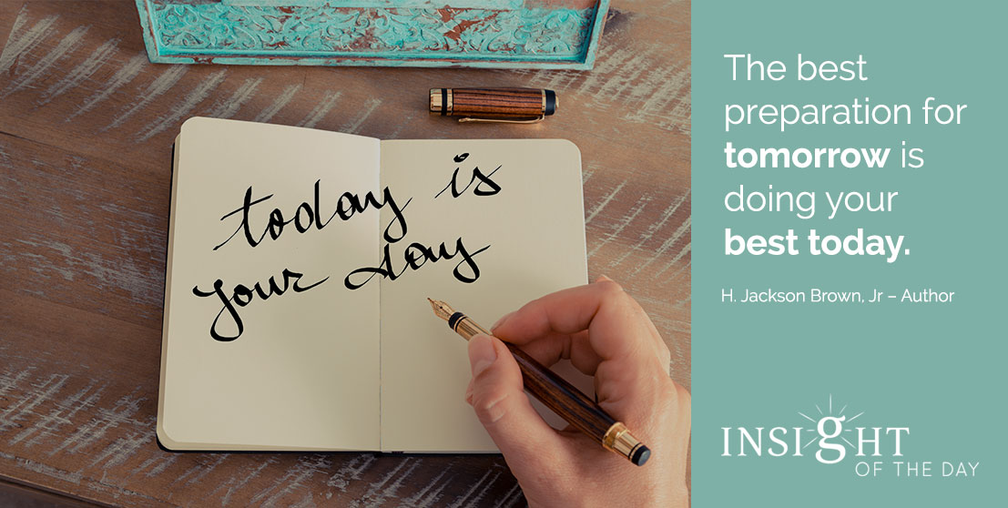 motivational quote: The best preparation for tomorrow is doing your best today. - H. Jackson Brown, Jr. - Author